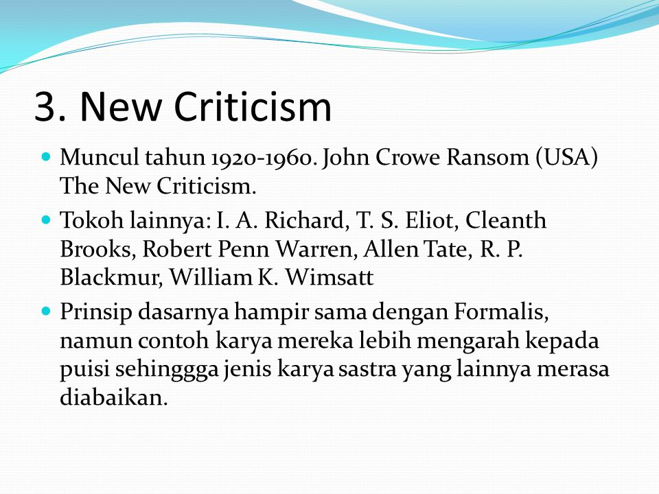 3. New Criticism Muncul tahun 1920-1960. John Crowe Ransom (USA) The New Criticism.
