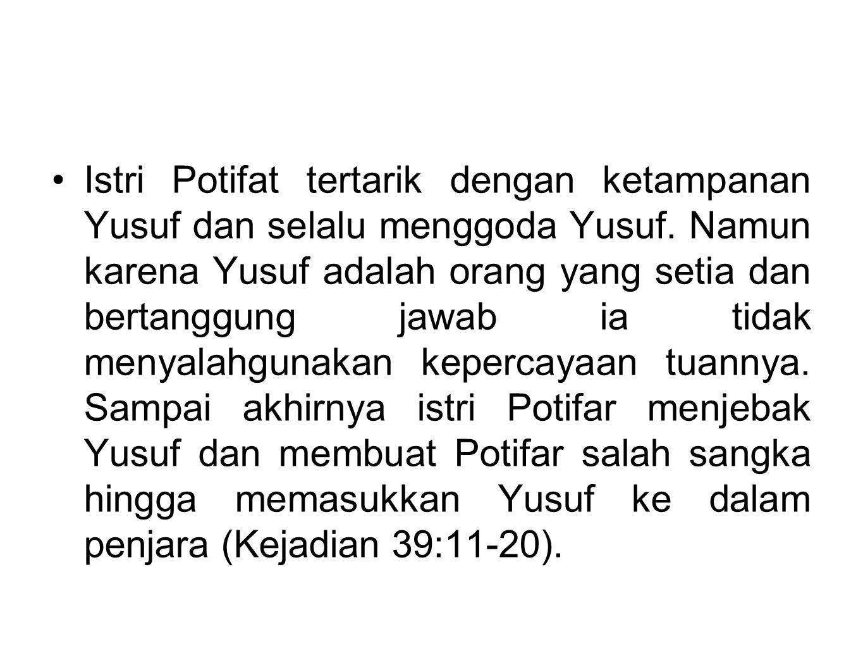 Istri Potifat tertarik dengan ketampanan Yusuf dan selalu menggoda Yusuf.