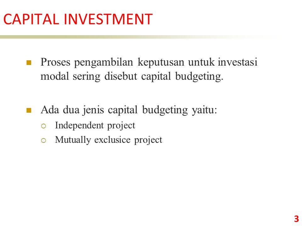 CAPITAL INVESTMENT Proses pengambilan keputusan untuk investasi modal sering disebut capital budgeting.