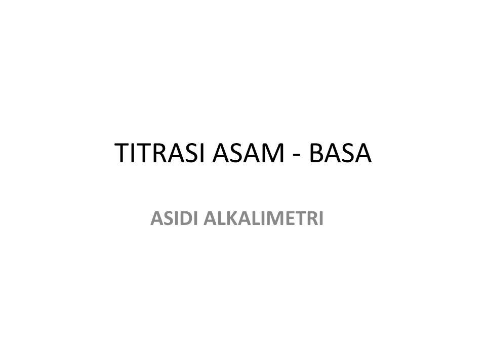 TITRASI ASAM - BASA ASIDI ALKALIMETRI