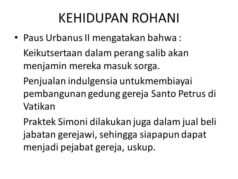 KEHIDUPAN ROHANI Paus Urbanus II mengatakan bahwa :