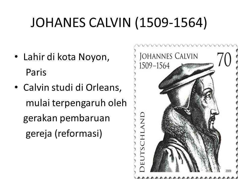 JOHANES CALVIN (1509-1564) Lahir di kota Noyon, Paris