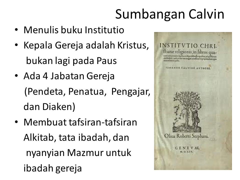 Sumbangan Calvin Menulis buku Institutio Kepala Gereja adalah Kristus,