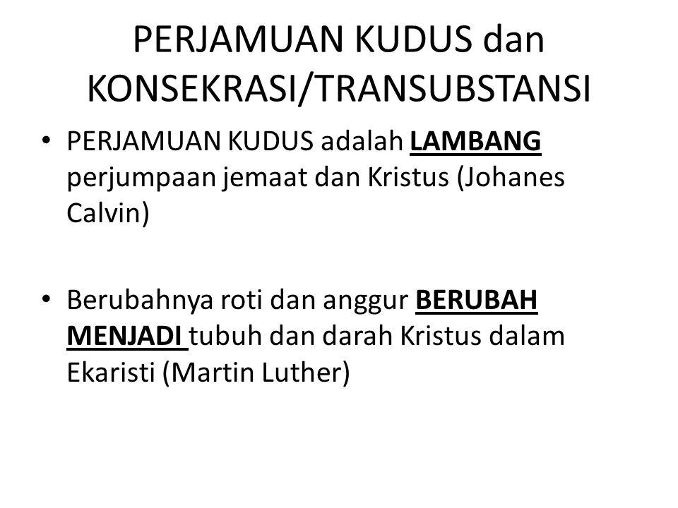 PERJAMUAN KUDUS dan KONSEKRASI/TRANSUBSTANSI