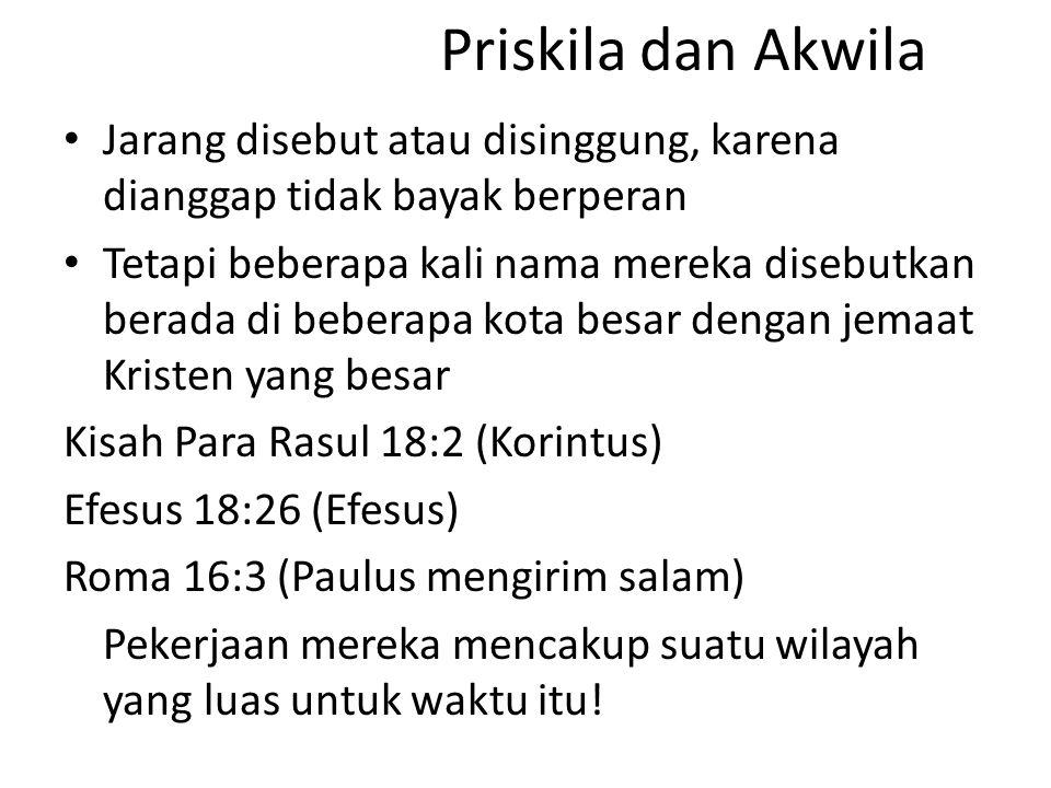 Priskila dan Akwila Jarang disebut atau disinggung, karena dianggap tidak bayak berperan.