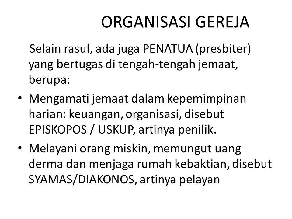 ORGANISASI GEREJA Selain rasul, ada juga PENATUA (presbiter) yang bertugas di tengah-tengah jemaat, berupa: