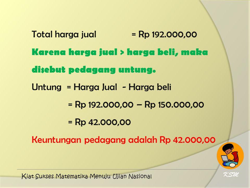 Karena harga jual > harga beli, maka disebut pedagang untung.
