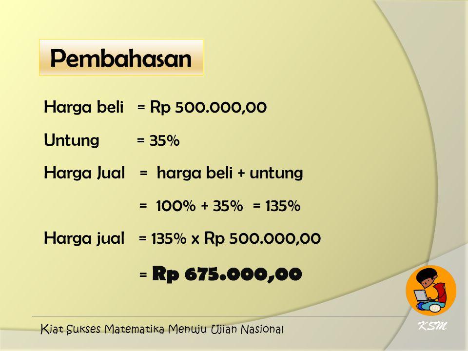 Pembahasan Harga beli = Rp 500.000,00 Untung = 35%