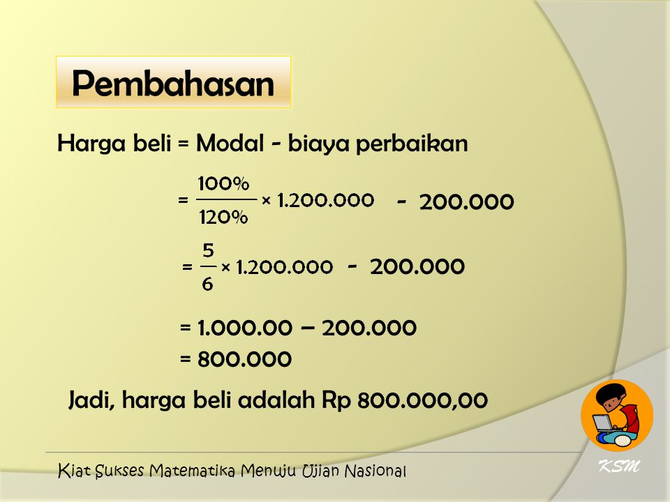 Pembahasan Harga beli = Modal - biaya perbaikan - 200.000 - 200.000