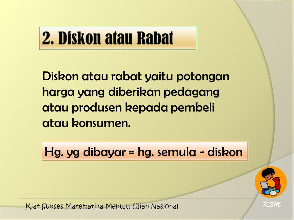 2. Diskon atau Rabat Diskon atau rabat yaitu potongan harga yang diberikan pedagang atau produsen kepada pembeli atau konsumen.