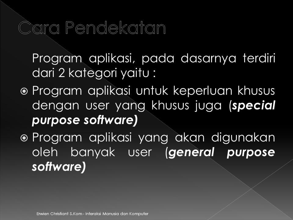 Cara Pendekatan Program aplikasi, pada dasarnya terdiri dari 2 kategori yaitu :