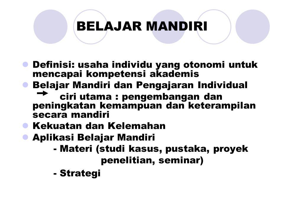 BELAJAR MANDIRI Definisi: usaha individu yang otonomi untuk mencapai kompetensi akademis. Belajar Mandiri dan Pengajaran Individual.