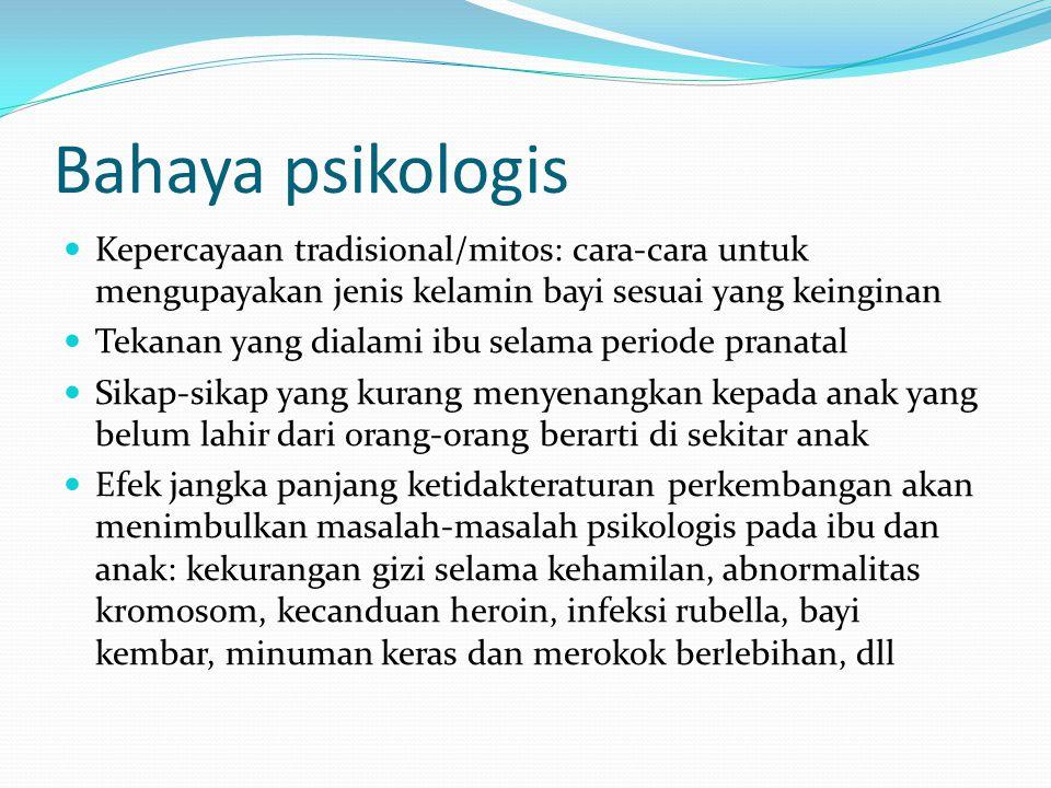 Bahaya psikologis Kepercayaan tradisional/mitos: cara-cara untuk mengupayakan jenis kelamin bayi sesuai yang keinginan.