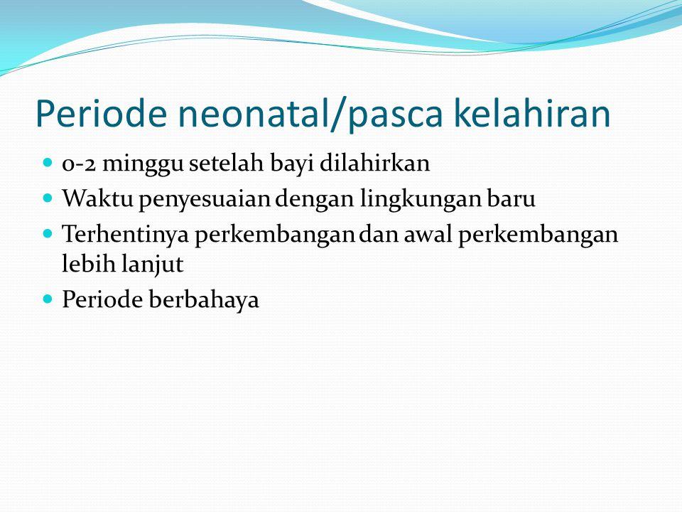 Periode neonatal/pasca kelahiran