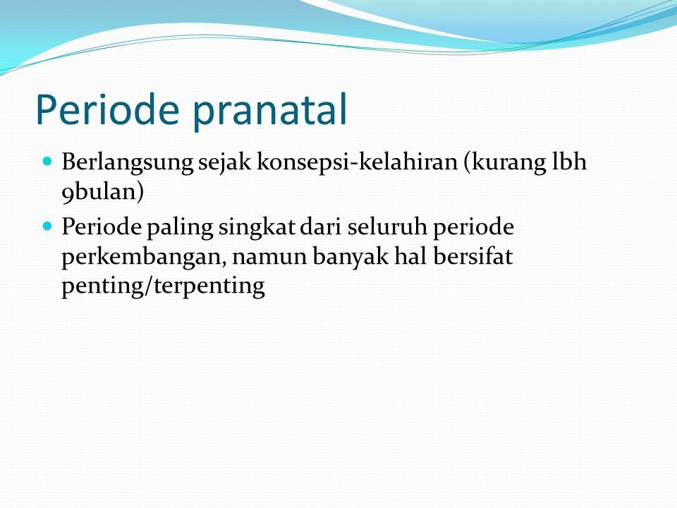 Periode pranatal Berlangsung sejak konsepsi-kelahiran (kurang lbh 9bulan)