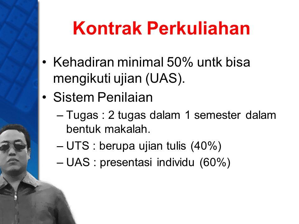 Kontrak Perkuliahan Kehadiran minimal 50% untk bisa mengikuti ujian (UAS). Sistem Penilaian. Tugas : 2 tugas dalam 1 semester dalam bentuk makalah.
