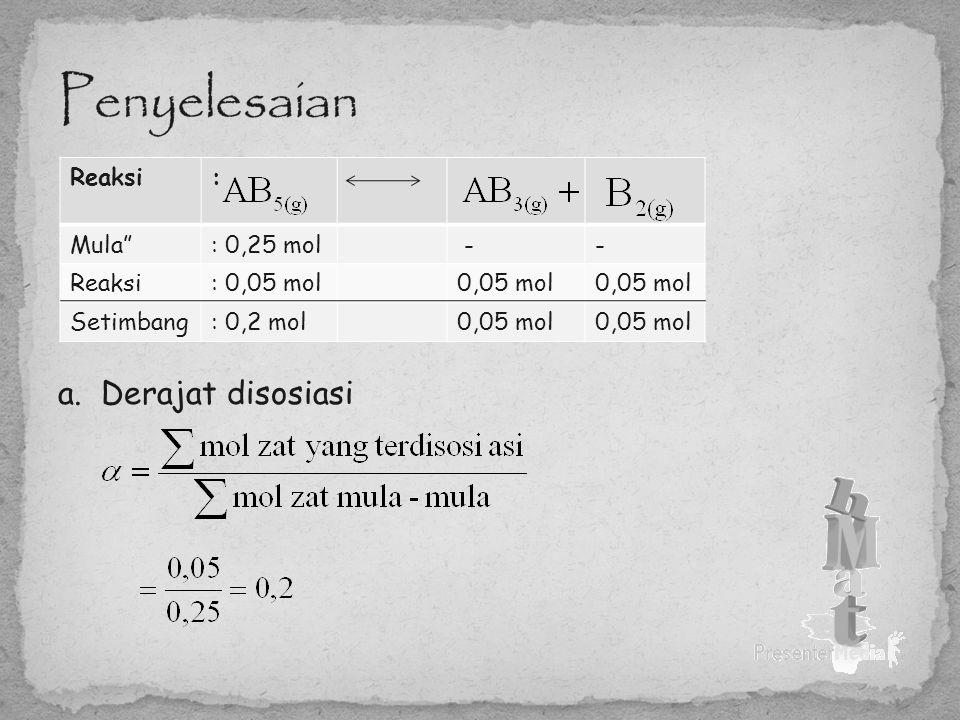 Penyelesaian a. Derajat disosiasi Reaksi : Mula : 0,25 mol -