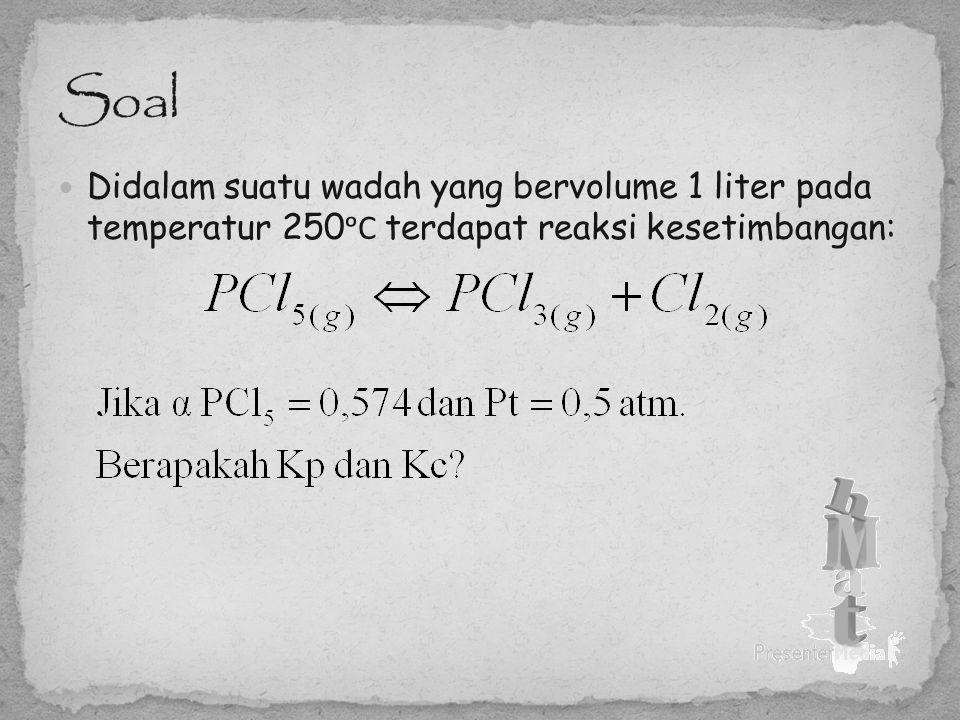 Soal Didalam suatu wadah yang bervolume 1 liter pada temperatur 250ᵒC terdapat reaksi kesetimbangan: