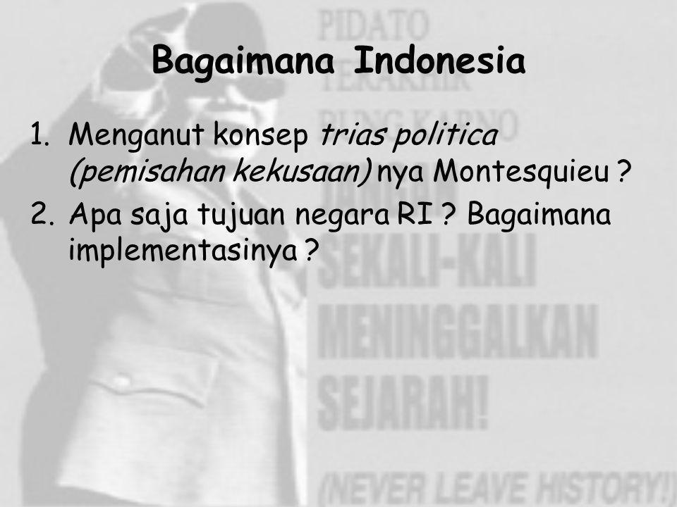 Bagaimana Indonesia Menganut konsep trias politica (pemisahan kekusaan) nya Montesquieu .