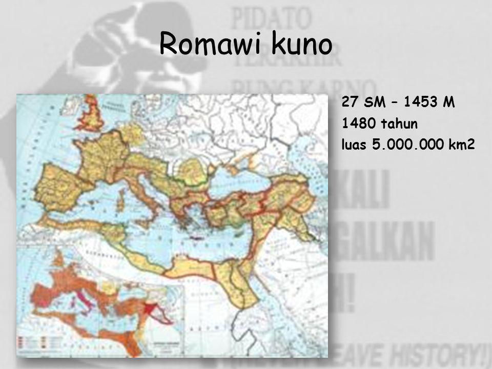 Romawi kuno 27 SM – 1453 M 1480 tahun luas 5.000.000 km2