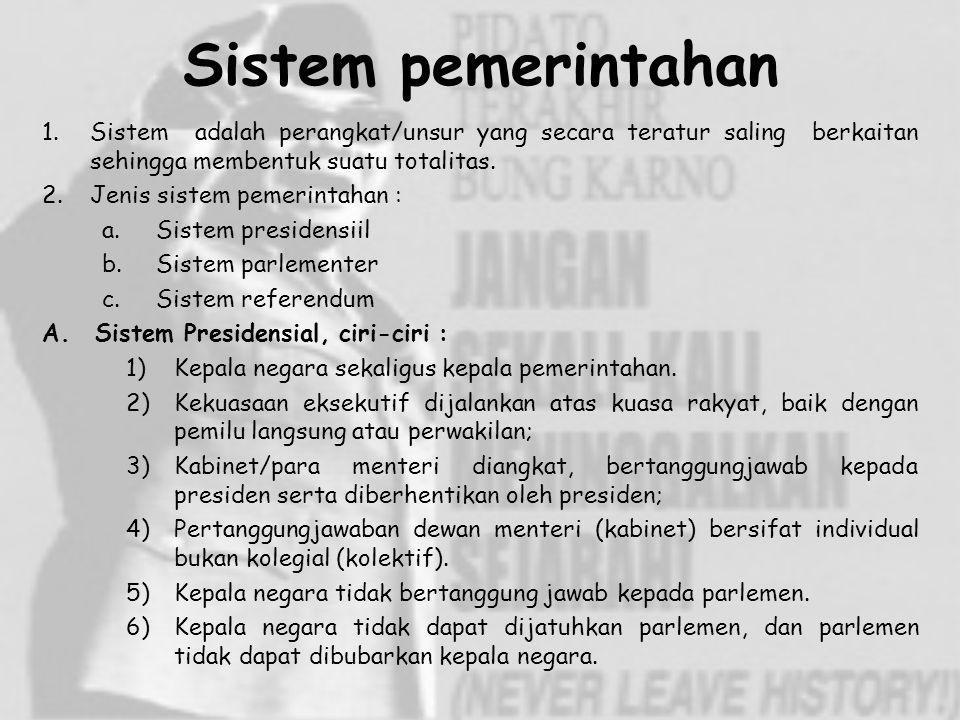 Sistem pemerintahan Sistem adalah perangkat/unsur yang secara teratur saling berkaitan sehingga membentuk suatu totalitas.
