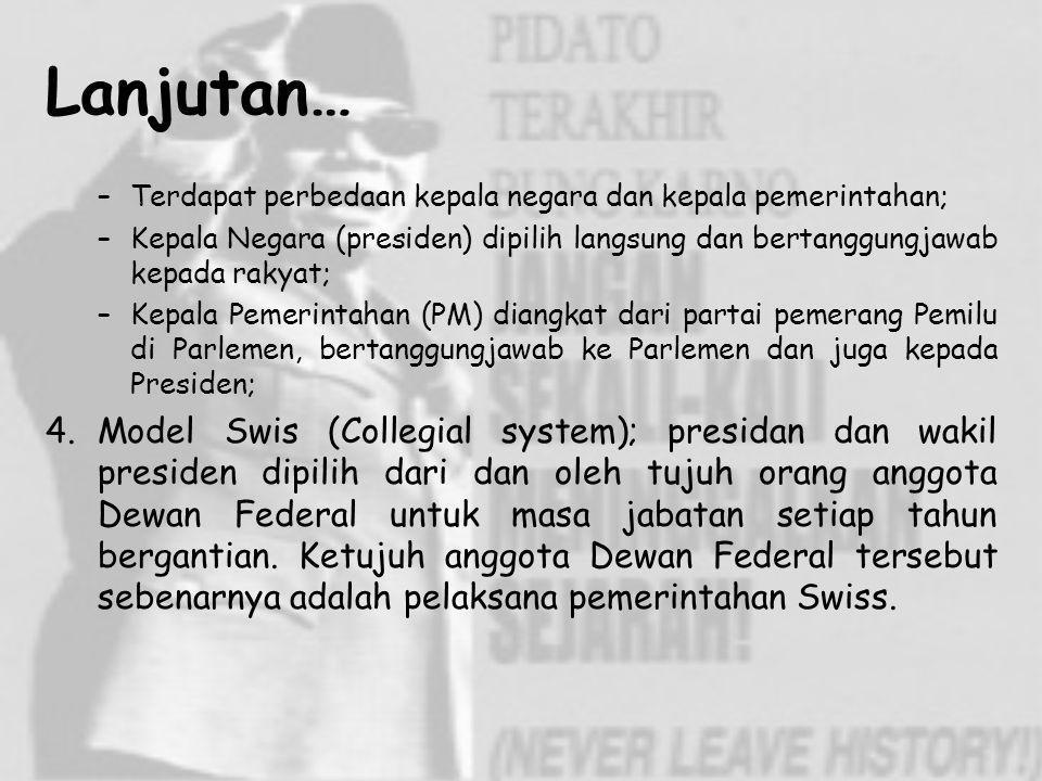 Lanjutan… Terdapat perbedaan kepala negara dan kepala pemerintahan; Kepala Negara (presiden) dipilih langsung dan bertanggungjawab kepada rakyat;