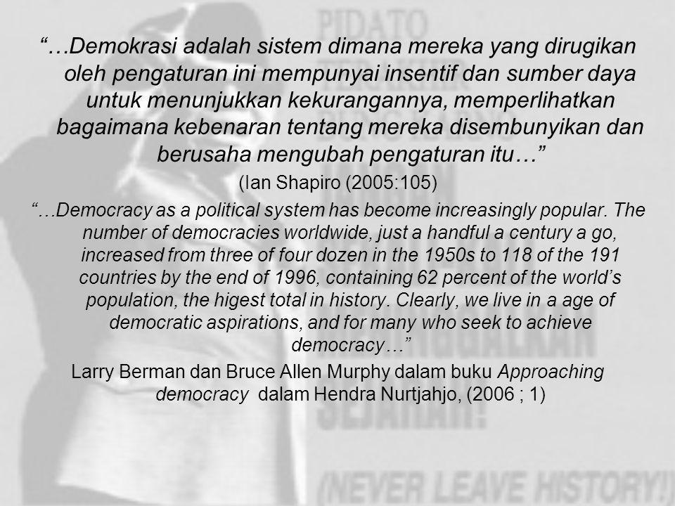…Demokrasi adalah sistem dimana mereka yang dirugikan oleh pengaturan ini mempunyai insentif dan sumber daya untuk menunjukkan kekurangannya, memperlihatkan bagaimana kebenaran tentang mereka disembunyikan dan berusaha mengubah pengaturan itu…