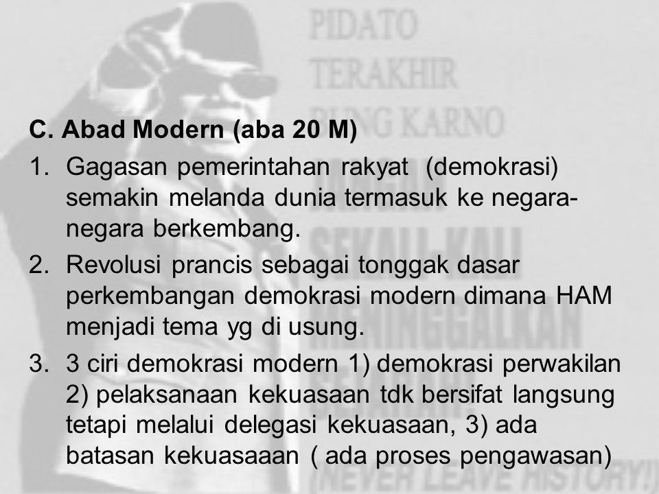 C. Abad Modern (aba 20 M) Gagasan pemerintahan rakyat (demokrasi) semakin melanda dunia termasuk ke negara-negara berkembang.