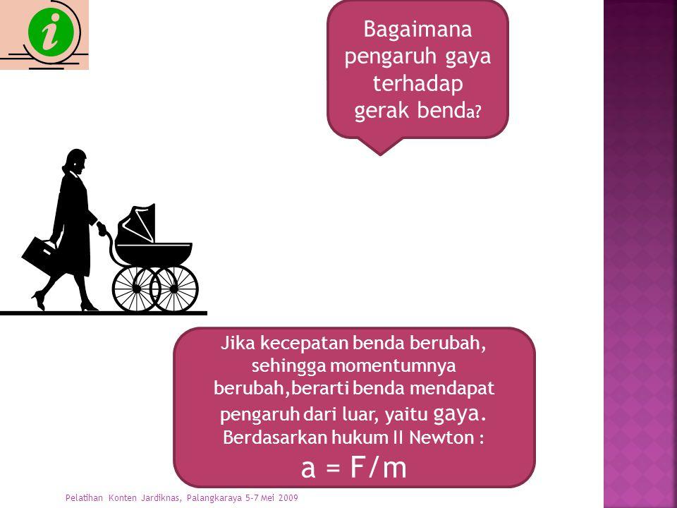 a = F/m Bagaimana pengaruh gaya terhadap gerak benda