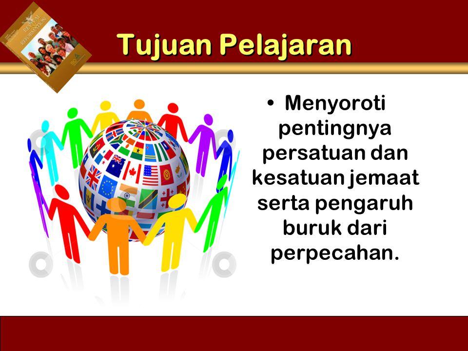 Tujuan Pelajaran Menyoroti pentingnya persatuan dan kesatuan jemaat serta pengaruh buruk dari perpecahan.