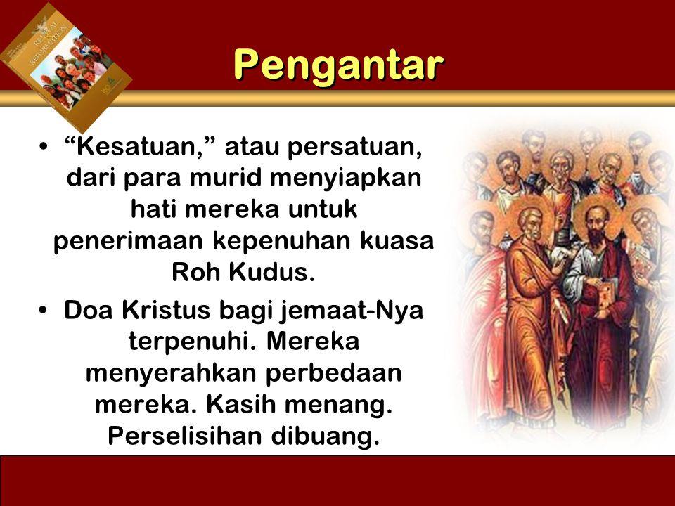 Pengantar Kesatuan, atau persatuan, dari para murid menyiapkan hati mereka untuk penerimaan kepenuhan kuasa Roh Kudus.