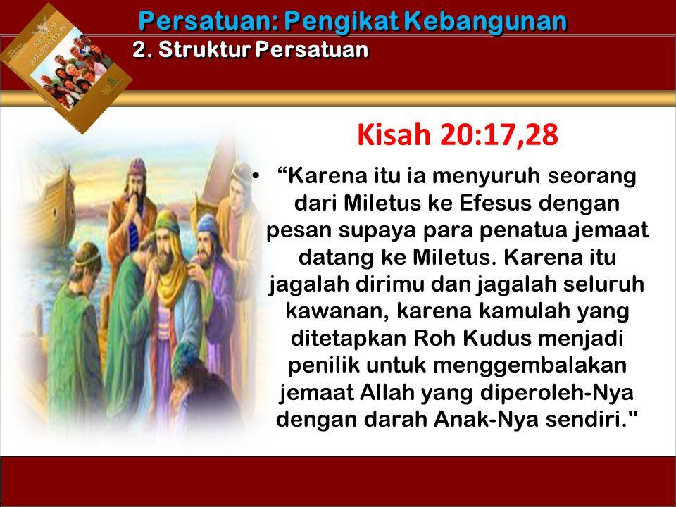 Kisah 20:17,28 Persatuan: Pengikat Kebangunan 2. Struktur Persatuan