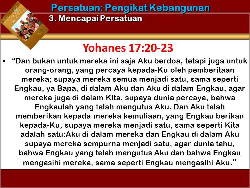 Yohanes 17:20-23 Persatuan: Pengikat Kebangunan 3. Mencapai Persatuan