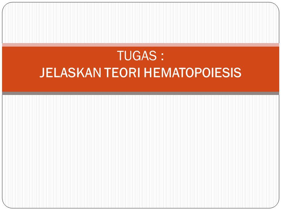 TUGAS : JELASKAN TEORI HEMATOPOIESIS