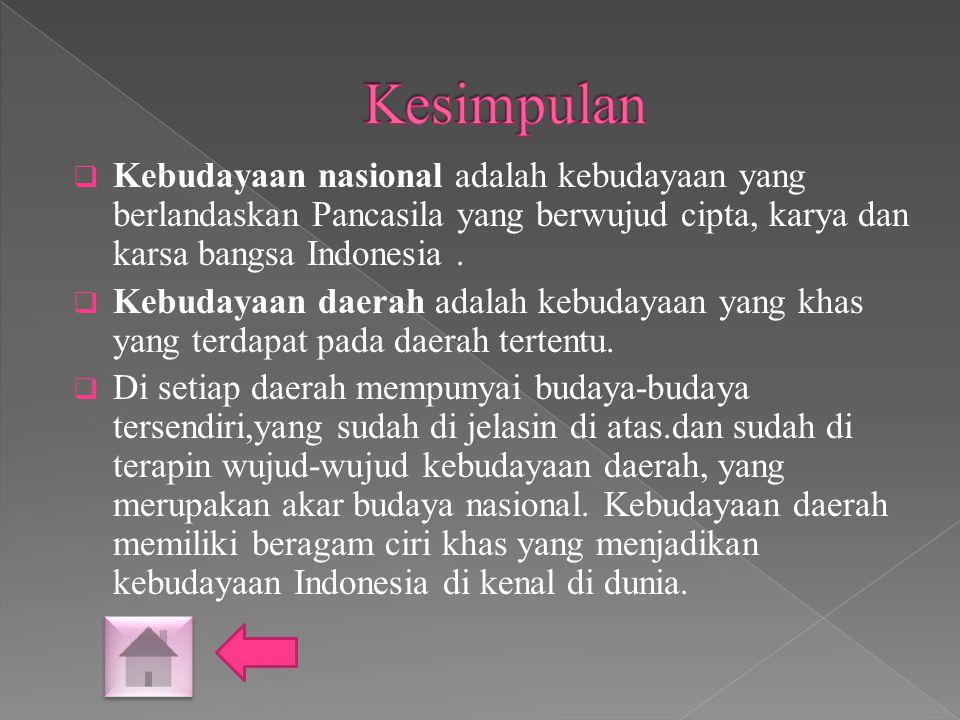Kesimpulan Kebudayaan nasional adalah kebudayaan yang berlandaskan Pancasila yang berwujud cipta, karya dan karsa bangsa Indonesia .