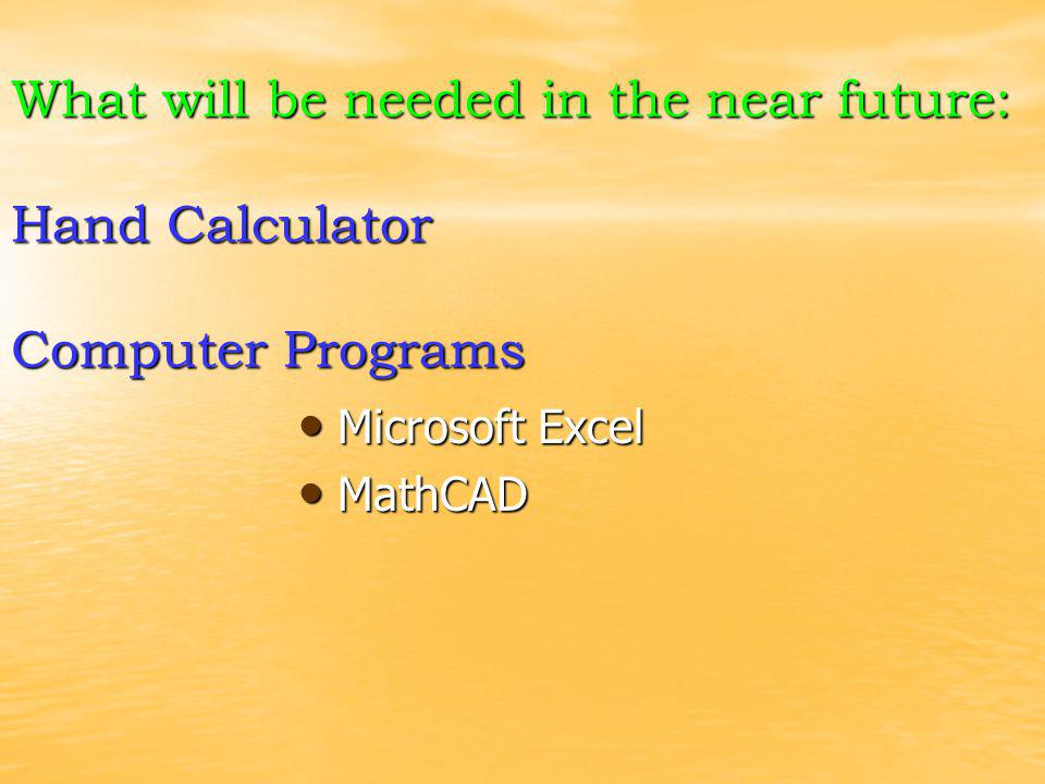 What will be needed in the near future: Hand Calculator Computer Programs