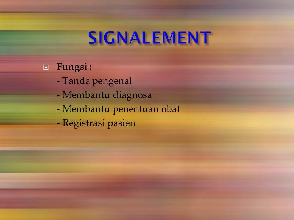 SIGNALEMENT Fungsi : - Tanda pengenal - Membantu diagnosa