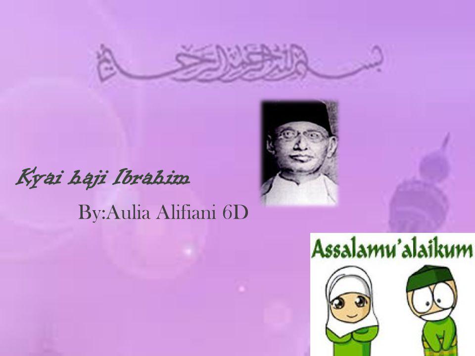 Kyai haji Ibrahim By:Aulia Alifiani 6D