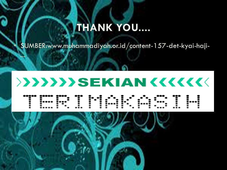 THANK YOU.... SUMBER:www.muhammadiyah.or.id/content-157-det-kyai-haji-...