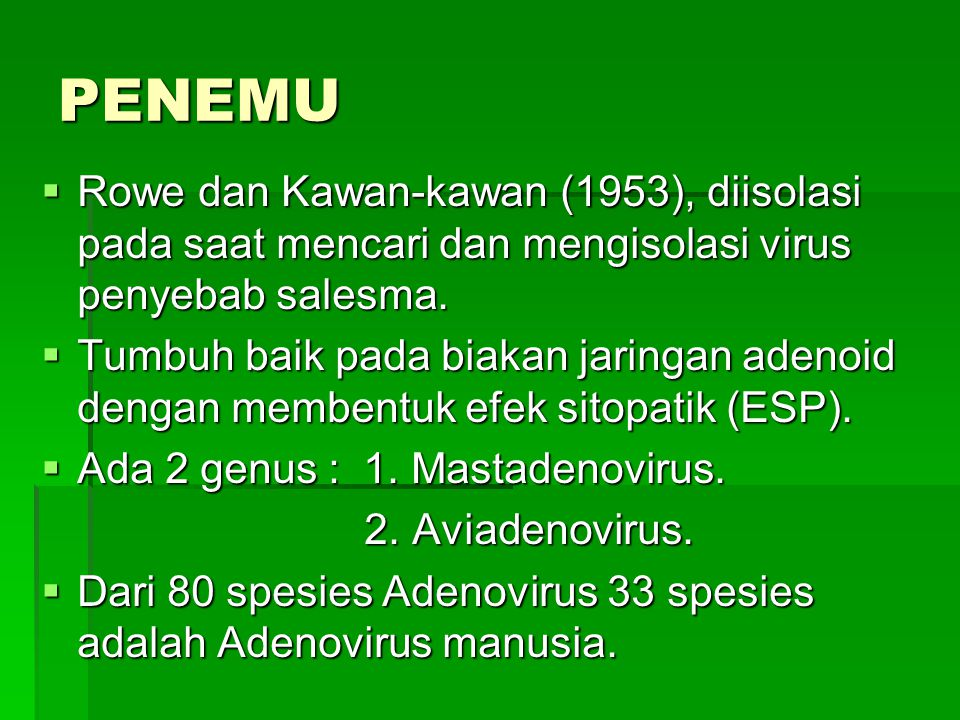 PENEMU Rowe dan Kawan-kawan (1953), diisolasi pada saat mencari dan mengisolasi virus penyebab salesma.