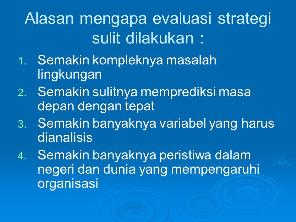 Alasan mengapa evaluasi strategi sulit dilakukan :