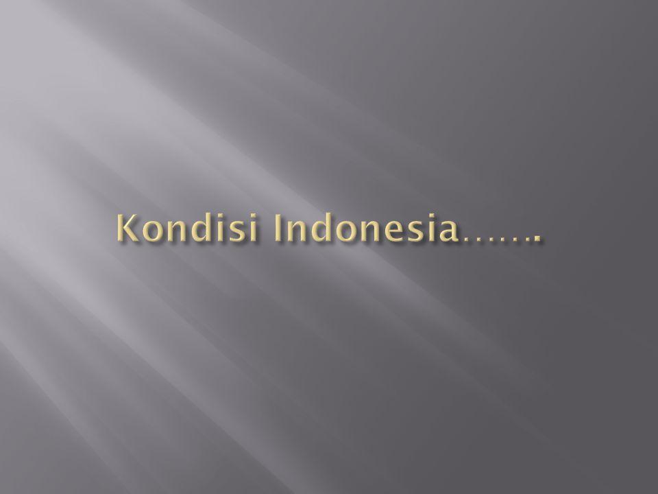 Kondisi Indonesia…….