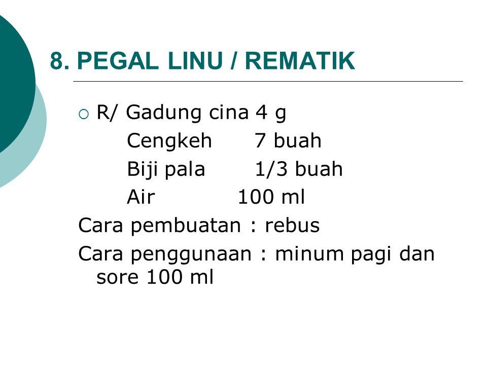 8. PEGAL LINU / REMATIK R/ Gadung cina 4 g Cengkeh 7 buah