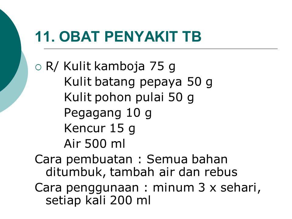 11. OBAT PENYAKIT TB R/ Kulit kamboja 75 g Kulit batang pepaya 50 g