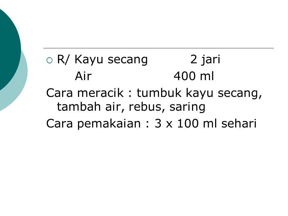 R/ Kayu secang 2 jari Air 400 ml. Cara meracik : tumbuk kayu secang, tambah air, rebus, saring.