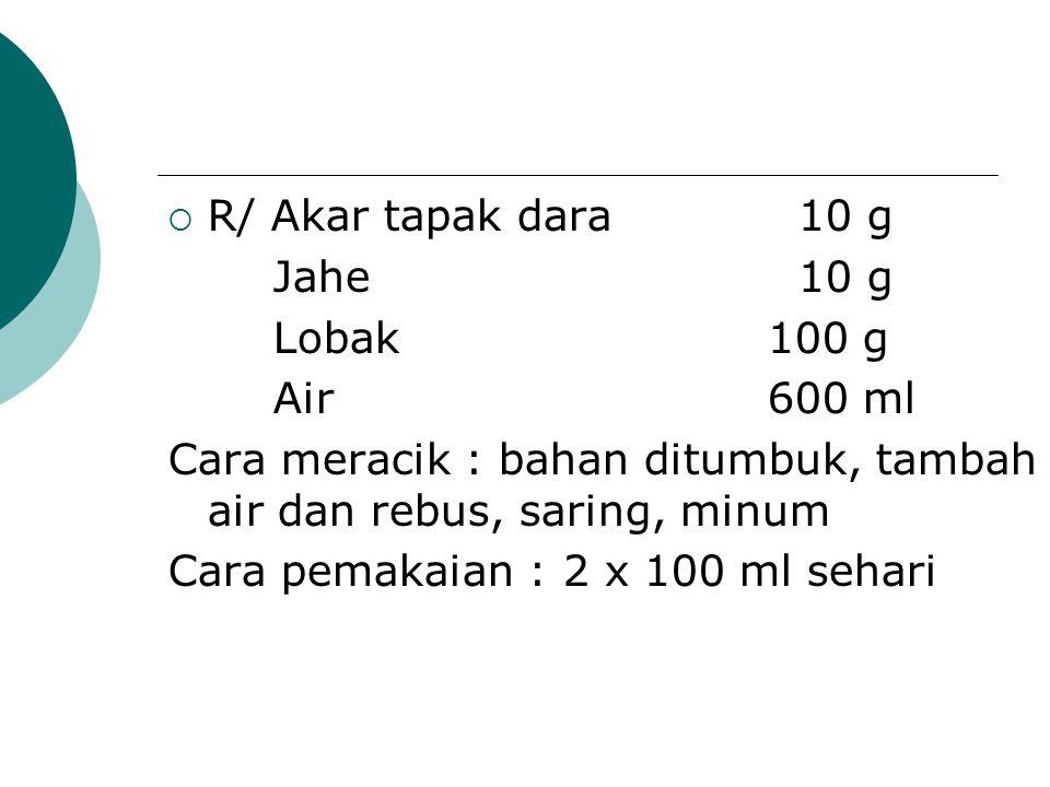 R/ Akar tapak dara 10 g Jahe 10 g. Lobak 100 g. Air 600 ml. Cara meracik : bahan ditumbuk, tambah air dan rebus, saring, minum.