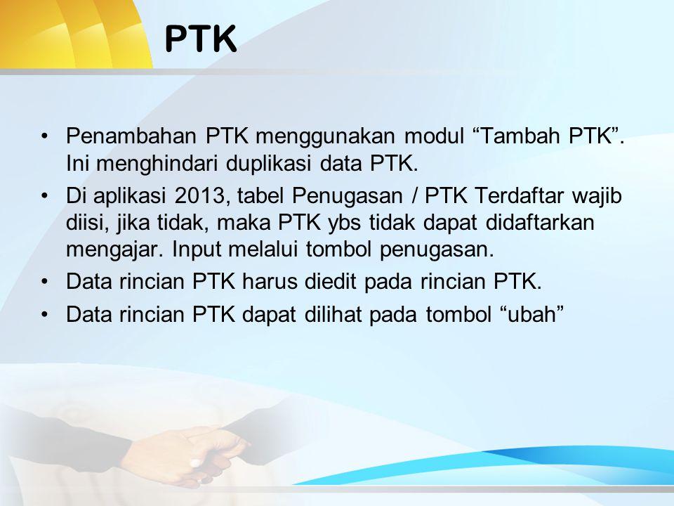 PTK Penambahan PTK menggunakan modul Tambah PTK . Ini menghindari duplikasi data PTK.