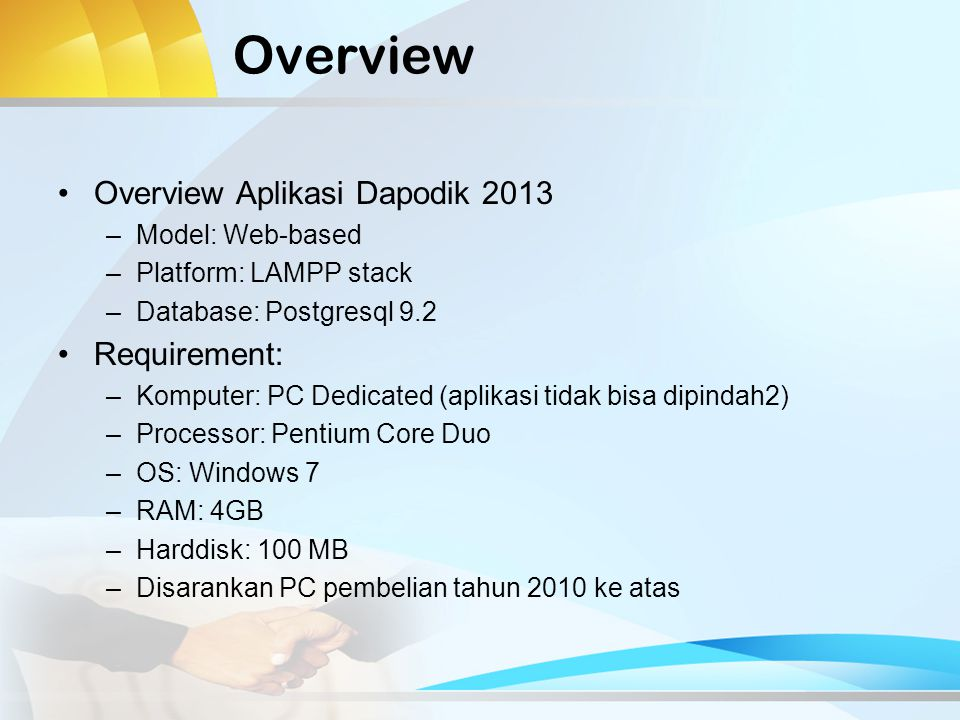 Overview Overview Aplikasi Dapodik 2013 Requirement: Model: Web-based