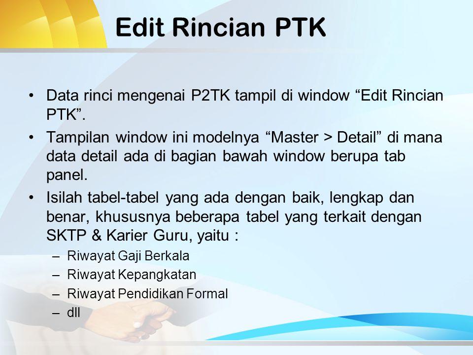 Edit Rincian PTK Data rinci mengenai P2TK tampil di window Edit Rincian PTK .