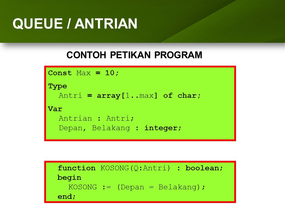 ARRAY (LARIK) QUEUE / ANTRIAN CONTOH PETIKAN PROGRAM Const Max = 10;